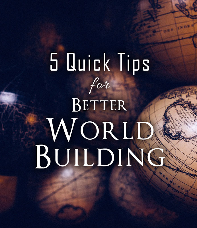 5 Quick Tips for Better World Building - Ithilear.com